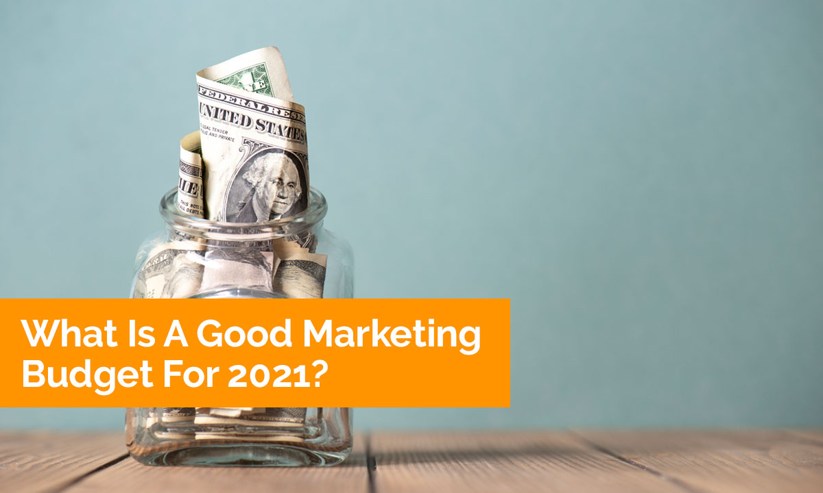 What is a good marketing budget for 2021?