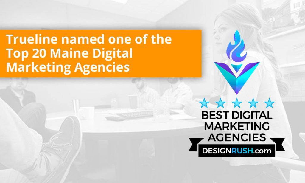 Trueline named one of the Top 20 Maine Digital Marketing Agencies
